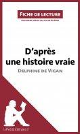 eBook: D'après une histoire vraie de Delphine de Vigan (Fiche de lecture)