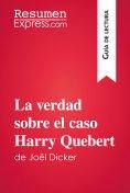 eBook: La verdad sobre el caso Harry Quebert de Joël Dicker (Guía de lectura)