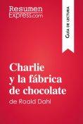 eBook: Charlie y la fábrica de chocolate de Roald Dahl (Guía de lectura)