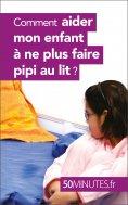 eBook: Comment aider mon enfant à ne plus faire pipi au lit ?