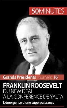 eBook: Franklin Roosevelt. Du New Deal à la conférence de Yalta