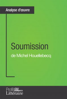 eBook: Soumission de Michel Houellebecq (Analyse approfondie)