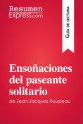 eBook: Ensoñaciones del paseante solitario de Jean-Jacques Rousseau (Guía de lectura)