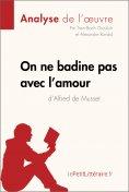ebook: On ne badine pas avec l'amour d'Alfred de Musset (Analyse de l'oeuvre)