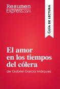 eBook: El amor en los tiempos del cólera de Gabriel García Márquez (Guía de lectura)
