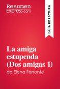 eBook: La amiga estupenda (Dos amigas 1) de Elena Ferrante (Guía de lectura)