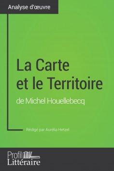 eBook: La Carte et le Territoire de Michel Houellebecq (Analyse approfondie)