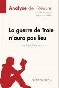 ebook: La guerre de Troie n'aura pas lieu de Jean Giraudoux (Analyse de l'oeuvre)