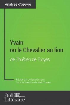 ebook: Yvain ou le Chevalier au lion de Chrétien de Troyes (Analyse approfondie)