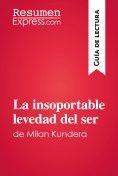 eBook: La insoportable levedad del ser de Milan Kundera (Guía de lectura)