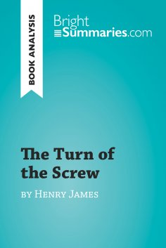 Bright Summaries: The Turn of the Screw by Henry James (Book