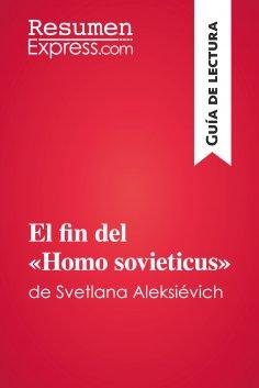 eBook: El fin del «Homo sovieticus» de Svetlana Aleksiévich (Guía de lectura)