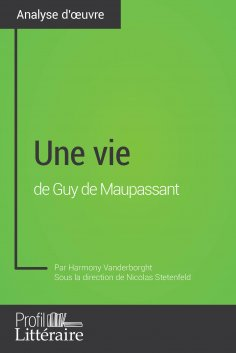 eBook: Une vie de Guy de Maupassant (Analyse approfondie)