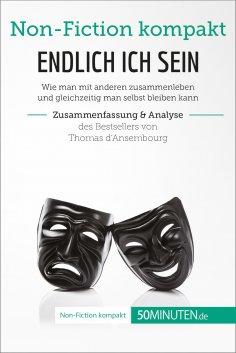 eBook: Endlich ICH sein. Zusammenfassung & Analyse des Bestsellers von Thomas d'Ansembourg