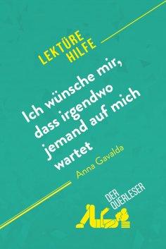 eBook: Ich wünsche mir, dass irgendwo jemand auf mich wartet von Anna Gavalda (Lektürehilfe)