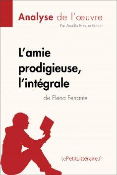 eBook: L'amie prodigieuse d'Elena Ferrante, l'intégrale (Analyse de l'oeuvre)