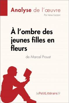 eBook: À l'ombre des jeunes filles en fleurs de Marcel Proust (Analyse de l'oeuvre)