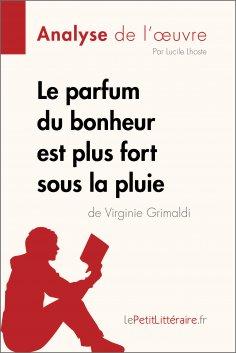 eBook: Le parfum du bonheur est plus fort sous la pluie de Virginie Grimaldi (Analyse de l'oeuvre)