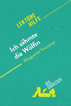 eBook: Ich zähmte die Wölfin von Marguerite Yourcenar (Lektürehilfe)