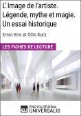 eBook: L'Image de l'artiste. Légende, mythe et magie. Un essai historique d'Ernst Kris et Otto Kurz