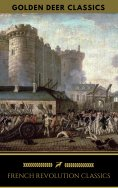 eBook: French Revolution Classics (Golden Deer Classics)