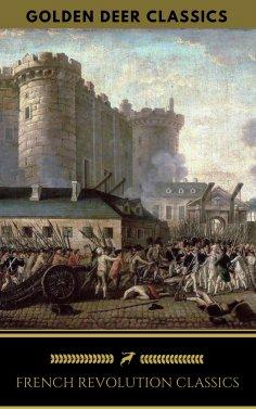 eBook: French Revolution Classics (Golden Deer Classics)