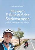 eBook: Mit dem E-Bike auf der Seidenstrasse