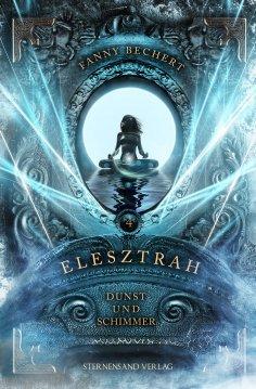 ebook: Elesztrah (Band 4): Dunst und Schimmer
