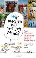 """eBook: """"Was machen wir morgen, Mama?"""" Von Cuxhaven bis Bremerhaven & Butjadingen"""