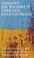 eBook: Ukraine: Die Wahrheit über den Staatsstreich