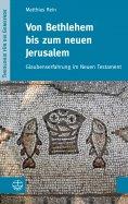 eBook: Von Bethlehem bis zum neuen Jerusalem