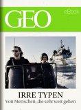 eBook: Irre Typen: Von Menschen, die sehr weit gehen (GEO eBook)
