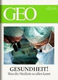 eBook: Gesundheit! Was die Medizin so alles kann (GEO eBook)