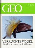 ebook: Verrückte Vögel: Geschichten vom großen Flattern (GEO eBook)