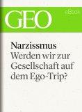 eBook: Narzissmus: Werden wir zur Gesellschaft auf dem Ego-Trip? (GEO eBook Single)
