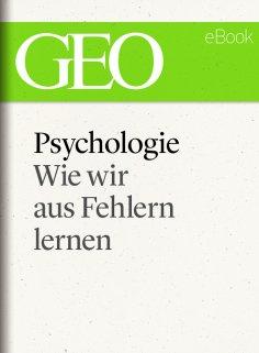 ebook: Psychologie: Wie wir aus Fehlern lernen (GEO eBook Single)
