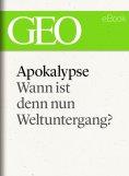 ebook: Apokalypse: Wann ist denn nun Weltuntergang? (GEO eBook Single)