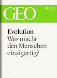 eBook: Evolution: Was macht den Menschen einzigartig? (GEO eBook Single)