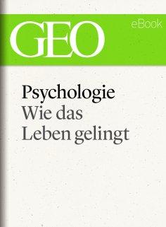 eBook: Psychologie: Wie das Leben gelingt (GEO eBook Single)