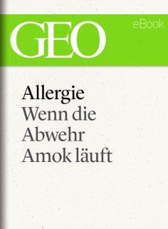 eBook: Allergie: Wenn die Abwehr Amok läuft (GEO eBook Single)