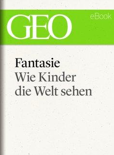 eBook: Fantasie: Wie Kinder die Welt sehen (GEO eBook)
