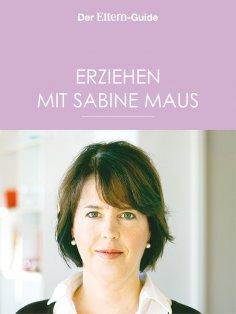 eBook: Erziehen mit Sabine Maus: Wie Familie gelingen kann (ELTERN Guide)