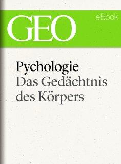 ebook: Psychologie: Das Gedächtnis des Körpers (GEO eBook Single)