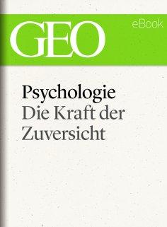 ebook: Psychologie: Die Kraft der Zuversicht (GEO eBook)