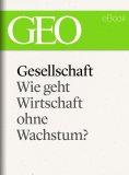 eBook: Gesellschaft: Wie geht Wirtschaft ohne Wachstum? (GEO eBook Single)