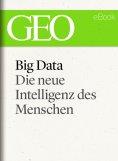 ebook: Big Data: Die neue Intelligenz des Menschen (GEO eBook)