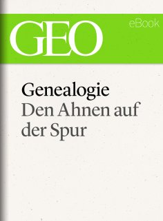 eBook: Genealogie: Den Ahnen auf der Spur (GEO eBook Single)
