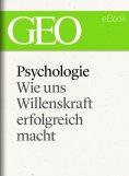 ebook: Psychologie: Wie uns Willenskraft erfolgreich macht