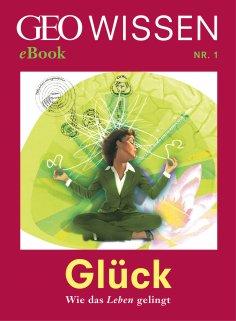 eBook: Glück: Wie das Leben gelingt (GEO Wissen eBook Nr. 1)