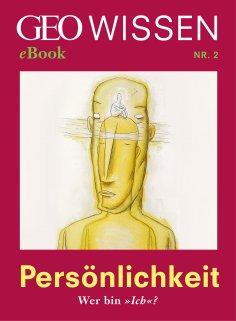 eBook: Persönlichkeit: Wer bin »Ich«? (GEO Wissen eBook Nr. 2)